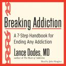 Breaking Addiction: A 7-Step Handbook for Ending Any Addiction, Lance M. Dodes