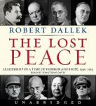 Lost Peace: Leadership in a Time of Horror and Hope: 1945-1953, Robert Dallek