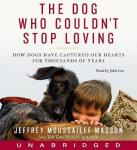 Dog Who Couldn't Stop Loving: How Dogs Have Captured Our Hearts for Thousands of Years, Jeffrey Moussaieff Masson