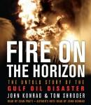 Fire on the Horizon: The Untold Story of the Explosion Aboard the Deepwater Horizon, John Konrad, Tom Shroder