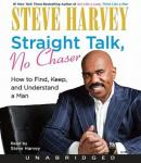 Straight Talk, No Chaser: How to Find, Keep, and Understand a Man, Steve Harvey