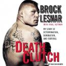 Death Clutch: My Story of Determination, Domination, and Survival, Brock Lesnar