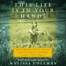 This Life Is in Your Hands: One Dream, Sixty Acres, and a Family Undone, Melissa Coleman