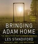 Bringing Adam Home: The Abduction That Changed America, Joe Matthews, Les Standiford