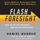 Flash Foresight: How to See the Invisible and Do the Impossible, Daniel Burrus, John David Mann