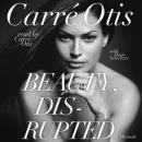 Beauty, Disrupted: The Carre Otis Story, Hugo Schwyzer, Carre Otis
