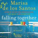 Falling Together: A Novel, Marisa De los Santos