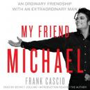 My Friend Michael: An Ordinary Friendship with an Extraordinary Man, Frank Cascio