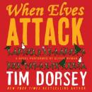 When Elves Attack: A Joyous Christmas Greeting from the Criminal Nutbars of the Sunshine State, Tim Dorsey