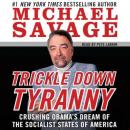 Trickle Down Tyranny: Crushing Obama's Dreams of a Socialist America, Michael Savage