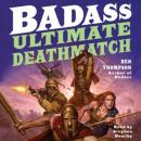 Badass: Ultimate Deathmatch: Skull-Crushing True Stories of the Most Hardcore Duels, Showdowns, Fistfights, Last Stands, Suicide Charges, and Military Engagements of All Time, Ben Thompson