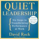 Quiet Leadership: Six Steps to Transforming Performance at Work, David Rock