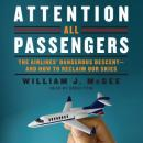 Attention All Passengers: The Airlines' Dangerous Descent---and How to Reclaim Our Skies, William j. Mcgee