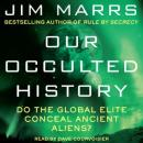 Our Occulted History: Do the Global Elite Conceal Ancient Aliens?, Jim Marrs