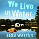 We Live in Water: Stories, Jess Walter