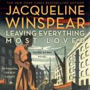 Leaving Everything Most Loved: A Maisie Dobbs Novel, Jacqueline Winspear