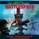 Battlespace: Book Two of The Legacy Trilogy, Ian Douglas