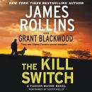 Kill Switch: A Tucker Wayne Novel, Grant Blackwood, James Rollins
