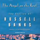 Angel on the Roof: The Stories of Russell Banks, Russell Banks
