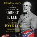 Clouds of Glory: The Life and Legend of Robert E. Lee Audiobook