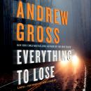 Everything to Lose: A Novel, Andrew Gross