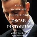 Chase Your Shadow: The Trials of Oscar Pistorius, John Carlin