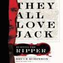 They All Love Jack: Busting the Ripper Audiobook