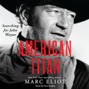 American Titan: Searching for John Wayne, Marc Eliot