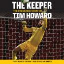 Keeper: The Unguarded Story of Tim Howard Young Readers' Edition UNA, Tim Howard