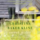 Sweet Water: A Novel, Christina Baker Kline