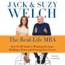 Real-Life MBA: Your No-BS Guide to Winning the Game, Building a Team, and Growing Your Career, Suzy Welch, Jack Welch