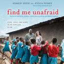 Find Me Unafraid: Love, Loss, and Hope in an African Slum, Jessica Posner, Kennedy Odede