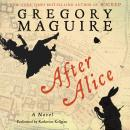 After Alice: A Novel, Gregory Maguire