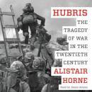 Hubris: The Tragedy of War in the Twentieth Century Audiobook
