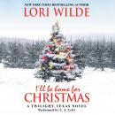 I'll Be Home for Christmas: A Twilight, Texas Novel, Lori Wilde