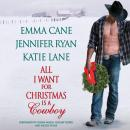 All I Want for Christmas is a Cowboy, Emma Cane, Jennifer Ryan, Katie Lane