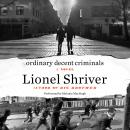 Ordinary Decent Criminals: A Novel, Lionel Shriver