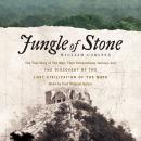 Jungle of Stone: The Extraordinary Journey of John L. Stephens and Frederick Catherwood, and the Discovery of the Lost Civilization of the Maya, William Carlsen