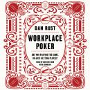 Workplace Poker: Are You Playing the Game, or Just Getting Played?, Dan Rust
