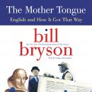 The Mother Tongue: English and How It Got That Way Audiobook