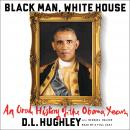 Black Man, White House: An Oral History of the Obama Years Audiobook