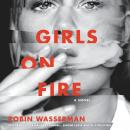 Girls on Fire: A Novel Audiobook