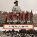 Rough Riders: Theordore Roosevelt, His Cowboy Regiment, and the Immortal Charge Up San Juan Hill, Mark Lee Gardner