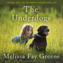 Underdogs: Children, Dogs, and the Power of Unconditional Love, Melissa Fay Greene