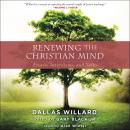 Renewing the Christian Mind: Essays, Interviews, and Talks Audiobook