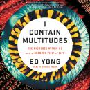 I Contain Multitudes: The Microbes Within Us and a Grander View of Life, Ed Yong