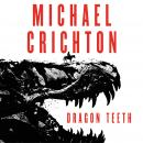 Dragon Teeth: A Novel, Michael Crichton