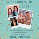 Little Thing Called Life: On Loving Elvis Presley, Bruce Jenner, and Songs in Between, Linda Thompson