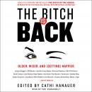 Bitch is Back: Older, Wiser, and (Getting) Happier, Cathi Hanauer
