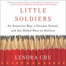 Little Soldiers: An American Boy, a Chinese School, and the Global Race to Achieve, Lenora Chu